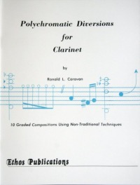 Ronald L. Caravan: <br>Polychromatic Diversions<br>for Clarinet Solo