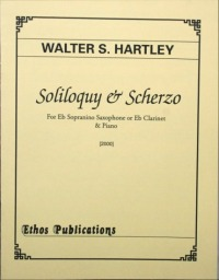 Walter S. Hartley: <br>Soliloquy & Scherzo for Sopranino Saxophone (or Eb Clar.) & Piano