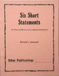 Ronald L. Caravan: <br>Six Short Statements, for Flute & Soprano Saxophone (or clar.)