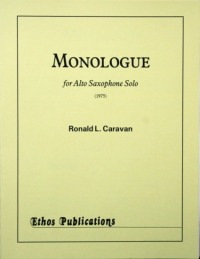 Ronald L. Caravan: <br>Monologue for Alto Saxophone Solo
