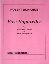 Robert Donahue: <br>Five Batatelles (Alto & Tenor Saxophone Duet)