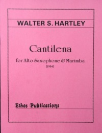 Walter S. Hartley: <br>Cantilena, for Alto Saxophone & Marimba