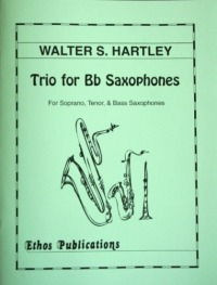 Walter S. Hartley: <br>Trio for B-flat Saxophones