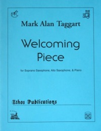 Mark Alan Taggart: <br>Welcoming Piece, for Soprano Saxophone, Alto Saxophone, & Piano