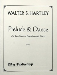 Walter S. Hartley: <br>Prelude & Dance, for Two Soprano Saxophones & Piano